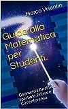 Guida alla Matematica per Studenti: Geometria Analitica: Iperbole, Ellisse e Circonferenza. (Guida per studenti Vol.5)