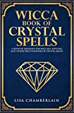 Wicca Book of Crystal Spells: A Book of Shadows for Wiccans, Witches, and Other Pract...