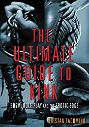 The Ultimate Guide to Kink: BDSM, Role Play and the Erotic Edge (English Edition)