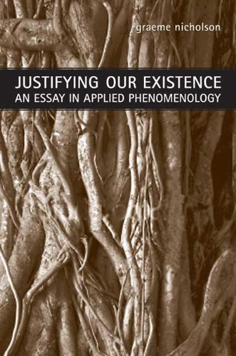 Justifying Our Existence: An Essay in Applied Phenomenology (New Studies in Phenomenology and Hermeneutics)