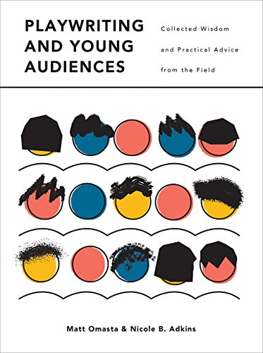 Playwriting and Young Audiences: Collected Wisdom and Practical Advice from the Field (IB - Theatre in Education) por Matt Omasta