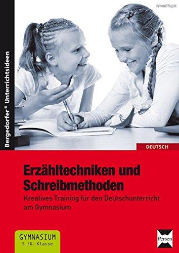 Erzähltechniken und Schreibmethoden 5./6. Klasse: Kreatives Training für den Deutschunterricht am Gymnasium
