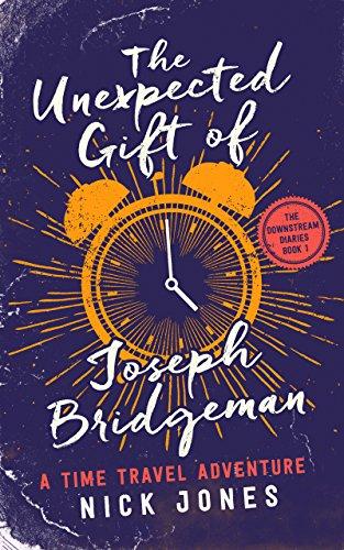 The Unexpected Gift of Joseph Bridgeman: A Time Travel Adventure (The Downstream Diaries Book 1) (English Edition) par [Jones, Nick]