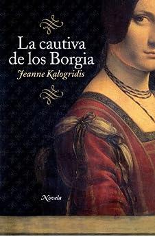 La cautiva de los Borgia de [Kalogridis, Jeanne]