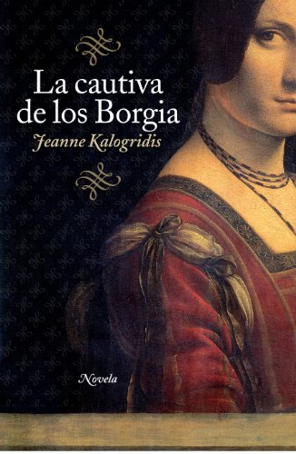 La cautiva de los Borgia eBook: Jeanne Kalogridis: Amazon.es ...