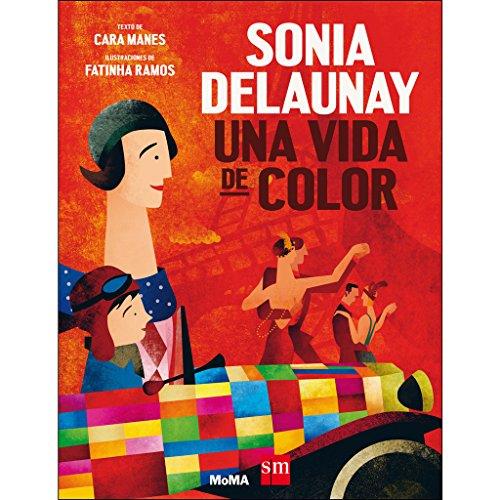Sonia Delaunay: una vida de color (Álbumes ilustrados) por Cara Manes