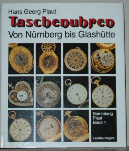 Taschenuhren. Von Nürnberg bis Glasshütte / Sammlung Plaut Band 1