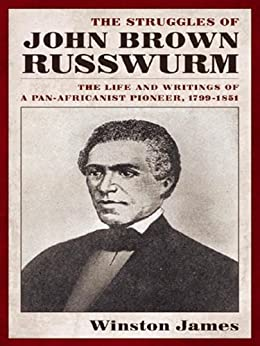 The Struggles of John Brown Russwurm by [James, Winston]