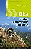 Elba mit dem Mountainbike entdecken - GPS-Trailguide für die schönste Insel der Toskana: Band 1 - Gesamtausgabe (GPS Bikeguides für Mountainbiker) -