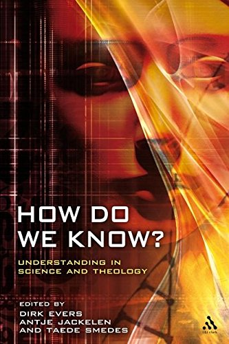 How Do We Know?: Understanding in Science and Theology (Issues in Science and Theology)