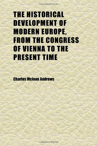 The Historical Development of Modern Europe, From the Congress of Vienna to the Present Time (Volume 2)