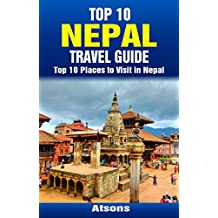 Top 10 Places to Visit in Nepal - Top 10 Nepal Travel Guide (Includes Kathmandu, Pokhara, Bhaktapur, Royal Chitwan National Park, & More) (English Edition)