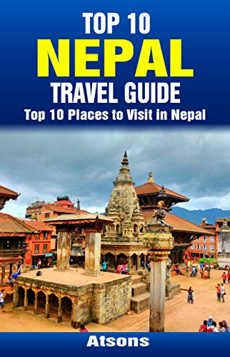 top-10-places-to-visit-in-nepal-top-10-nepal-travel-guide-includes-kathmandu-pokhara-bhaktapur-royal