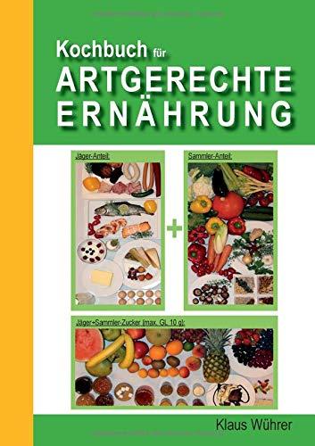 Kochbuch für Artgerechte Ernährung (Caveman Kochen)