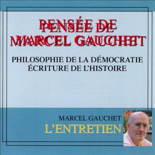 Télécharger Pensée de Marcel Gauchet: Philosophie de la démocratie. Ecriture de l'histoire PDF Livre En Ligne