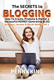 How to blog for profit: The SECRETS to BLOGGING: How To Create, Promote & Market a Successful Money Generating Blog (Business, Income & Social Media series Book 1) (English Edition)