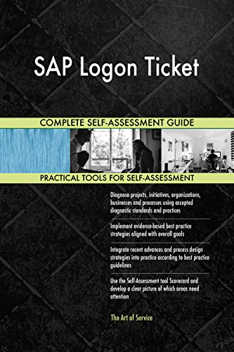 SAP Logon Ticket All-Inclusive Self-Assessment - More than 660 Success Criteria, Instant Visual Insights, Comprehensive Spreadsheet Dashboard, Auto-Prioritized for Quick Results