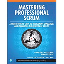 Mastering Professional Scrum: A Practitioner's Guide to Overcoming Challenges and Maximizing the Benefits of Agility