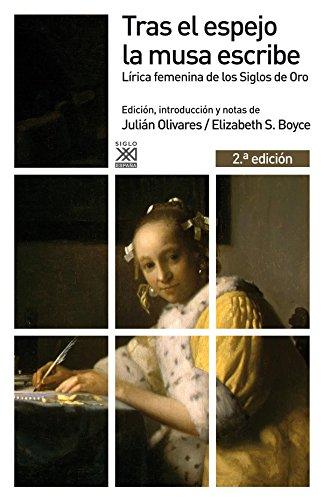 Tras el espejo la musa escribe : lírica femenina de los Siglos de Oro por Elizabeth S. Boyce