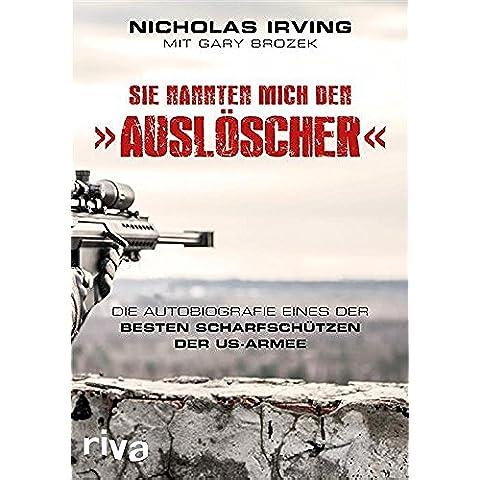 Sie nannten mich den »Auslöscher«: Die Autobiografie eines der besten Scharfschützen der