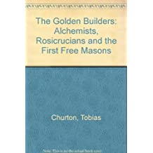 The Golden Builders: Alchemists, Rosicrucians and the First Free Masons