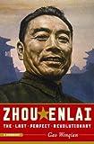 Zhou Enlai - The Last Perfect Revolutionary