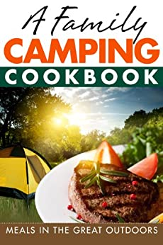 A Family Camping Cookbook : Meals in the Great Outdoors (English Edition) von [Hangley, Sean]