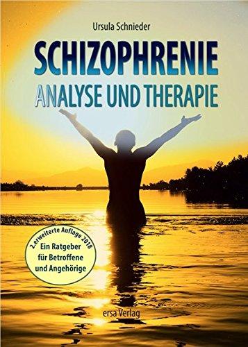 Schizophrenie - Analyse und Therapie: Ein laienverständlicher Ratgeber für Betroffene und Angehörige