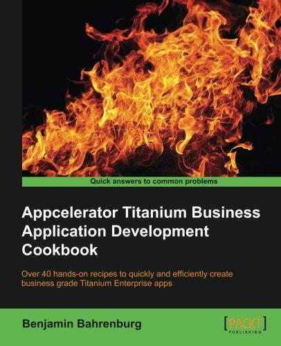 Appcelerator Titanium Business Application Development (Application Development Cookbook)