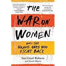 The War on Women: And the Brave Ones Who Fight Back