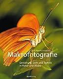 Makrofotografie: Gestaltung, Licht und Technik in Natur und Studio (German Edition)