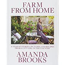 Farm from Home A Year of Stories, Pictures, and Recipes from a City Girl in the Country