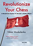Revolutionize Your Chess - A Brand-New System to Become a Better Player