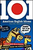 101 American English Idioms W/Audio CD: Learn to Speak Like an American Straight from the Horses Mouth [With Audio CD]