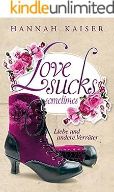 Love sucks sometimes - Liebe und andere Verräter