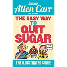 The Easy Way to Quit Sugar: The Illustrated Guide (Allen Carr's Easyway Book 86) (English Edition)