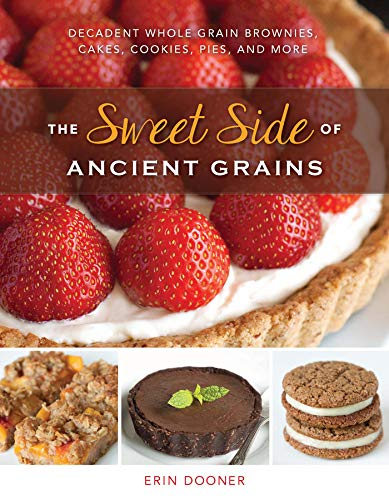 The Sweet Side of Ancient Grains - Decadent Whole Grain Brownies, Cakes, Cookies, Pies, and More La Grand-pie Dish