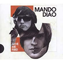 Give Me Fire-Ltd.Pur Edit by Mando Diao