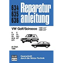 Reparaturanleitung, Band 634, 635, 636: VW Golf/Scirocco 1500 ccm 1600 ccm S LS GL GLS GTI C CL GLI GT ab Sept. 1980
