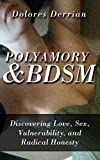 Polyamory and BDSM: Discovering Love, Sex, Vulnerability and Radical Honesty