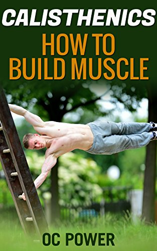Calisthenics: How To Build Muscle, 8 Minute Six Pack Workout Bonus (Bodyweight Exercise, Isometrics, Bigger Leaner Stronger, Muscle And Fitness, Calisthenics Workout) (English Edition)