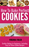 Image de Cookie Recipes: How To Bake Perfect Cookies - Cookies Baking for Beginners, Including Easy Following Cookie Recipes (English Editi