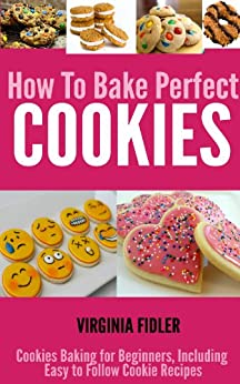 Cookie Recipes: How To Bake Perfect Cookies - Cookies Baking for Beginners, Including Easy Following Cookie Recipes (English Edition) par [Fidler, Virginia]