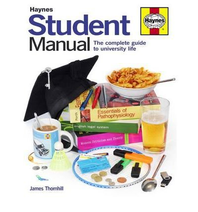 [(Student Manual: The Complete Guide to University Life)] [ By (author) James Thornhill ] [June, 2012]