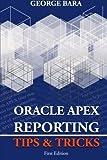 Oracle Apex Reporting Tips & Tricks by Bara, George (2013) Paperback