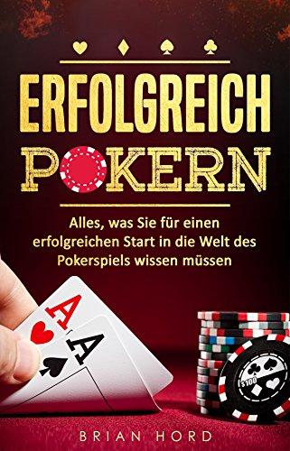 poker-erfolgreich-pokern-alles-was-sie-fr-einen-erfolgreichen-start-in-die-welt-des-pokerspiels-wissen-mssen-hold-em-pokern-fr-anfnger-psychologie-krpersprache-gewinnen-geld