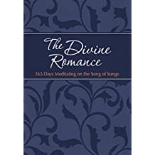 The Divine Romance: 365 Days Meditating on the Song of Songs (Passion Translation) (The Passion Translation)