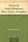 Poems by Emily Dickinson, Three Series, Complete (English Edition)