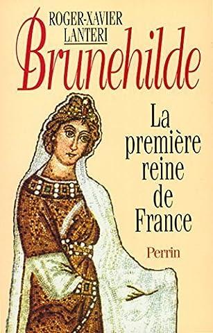 Brunehilde : La première reine de France by Roger-Xavier Lantéri (1995-08-29)