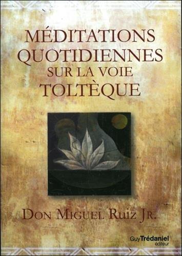 Méditations quotidiennes sur la voie toltèque par Don Miguel Jr Ruiz